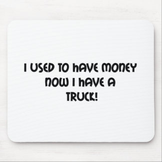 I Used To Have Money Now I Have A Truck Mouse Pad