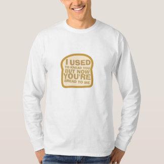 I Used to Knead You T-Shirt