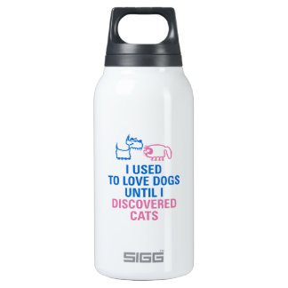 I used to love dogs until I discovered cats. Insulated Water Bottle