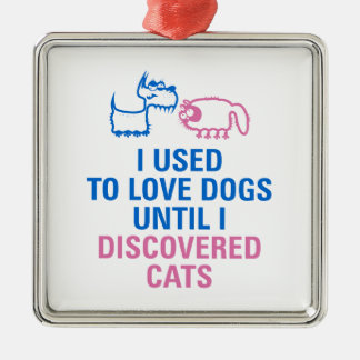 I used to love dogs until I discovered cats. Metal Ornament