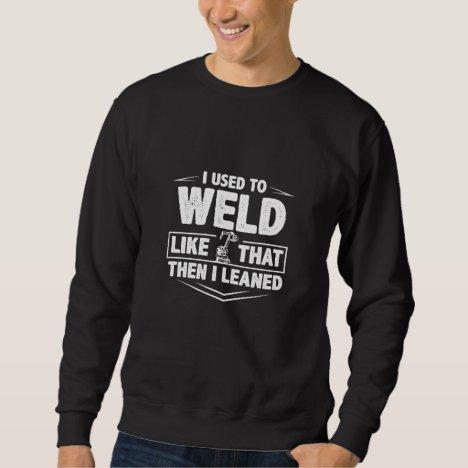 I used to Weld Sweatshirt