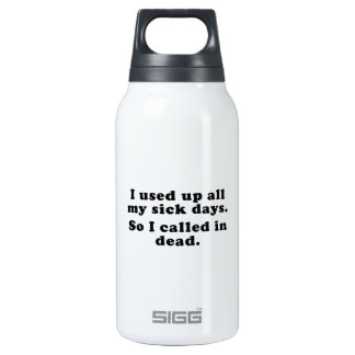 I Used Up All My Sick Days. So I Called In Dead. 10 Oz Insulated SIGG Thermos Water Bottle