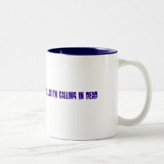 I used up all of my sick days ....so I'm callin... Two-Tone Coffee Mug