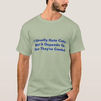 I Usually Hate Cats, But It Depends On How They... T-Shirt