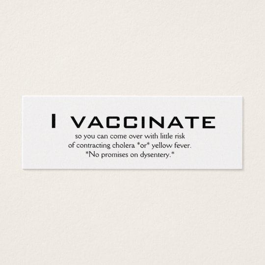 I vaccinate, so you can come over with little r... mini business card