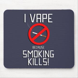 I Vape Because Smoking Kills! Mouse Pad