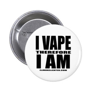 I VAPE therefore I AM Buttons