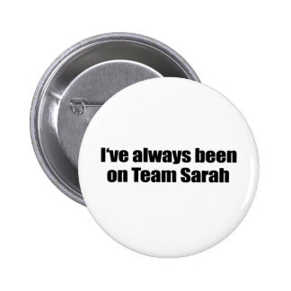 I ve always been on Team Sarah Pinback Button