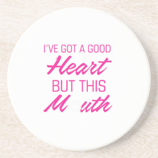 I've got a good heart but this mouth sandstone coaster