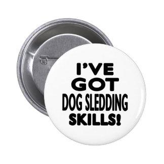 I ve Got Dog Sledding Skills Pinback Button