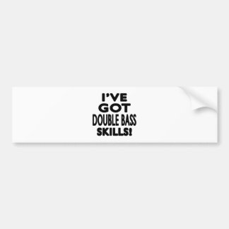 I ve Got Double bass Skills Bumper Stickers
