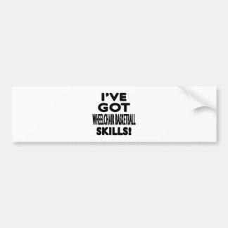 I ve Got Wheelchair Basketball Skills Bumper Stickers