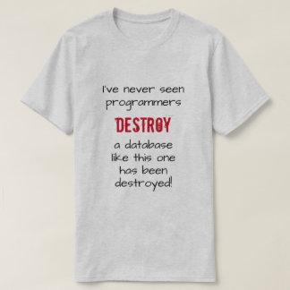 """""""I've never seen programmers destroy a database …"""" T-Shirt"""