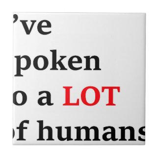 I've spoken to a lot of humans ceramic tile