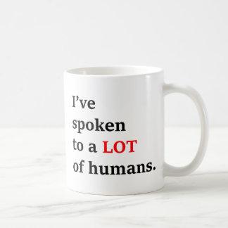 I've spoken to a lot of humans coffee mug