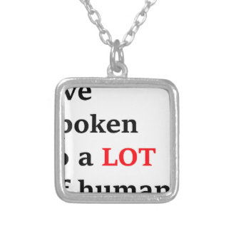 I've spoken to a lot of humans silver plated necklace