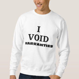 I VOID WARRANTIES SWEATSHIRT