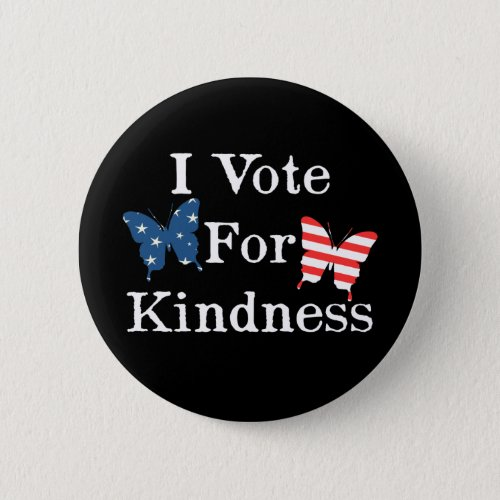 I Vote For Kindness Pinback Button