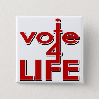 I Vote For Life Button