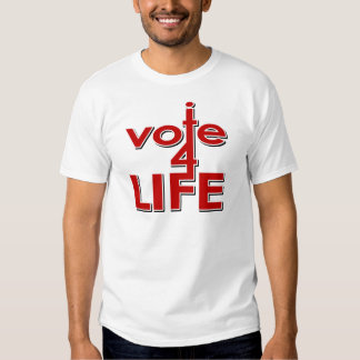I Vote For Life Tee Shirt