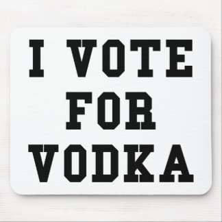 I Vote For Vodka Mouse Pad