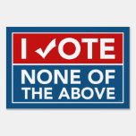 I Vote None of the Above Yard Sign