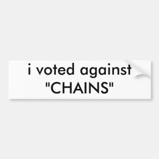 "i voted against ""CHAINS"" Bumper Sticker"