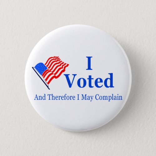 I Voted and Therefore I May Complain G_rated Pinback Button