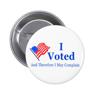 I Voted and Therefore I May Complain (G-rated) Pinback Button