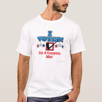 I Voted For A Complete Idiot Shirt