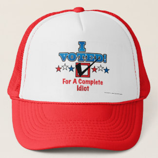 I Voted For A Complete Idiot Trucker Hat