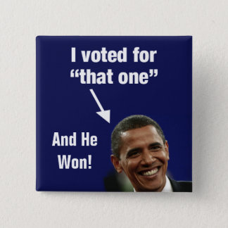 "I Voted for ""That One"" Obama Button - And He Won"