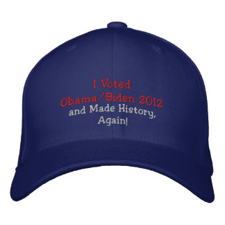 I Voted Obama, Biden 2012 and Made History, Again! Embroidered Hat