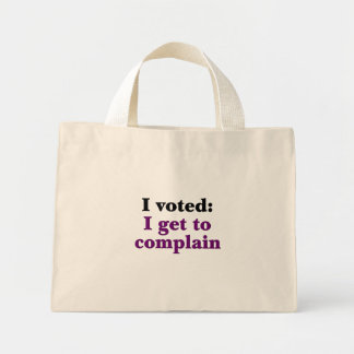I voted so I get to complain Mini Tote Bag