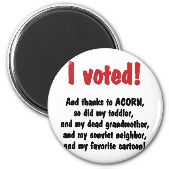 I voted, thanks Acorn Magnet