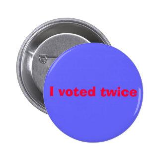 I voted twice 2 inch round button