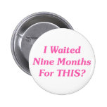 I Waited Nine Months For THIS? Pinback Buttons