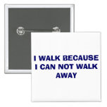 I WALK BECAUSE I CAN NOT WALK AWAY BUTTONS