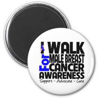 I Walk For Male Breast Cancer Awareness Magnets