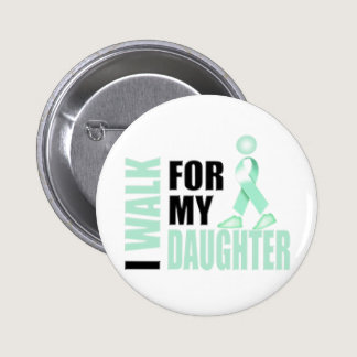 I Walk for my Daughter teal Button