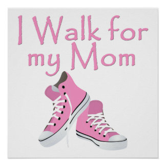 I walk for My Mom Posters