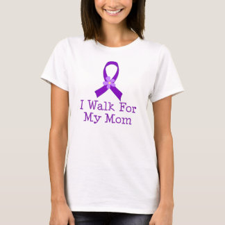 I Walk For My Mom T-Shirt