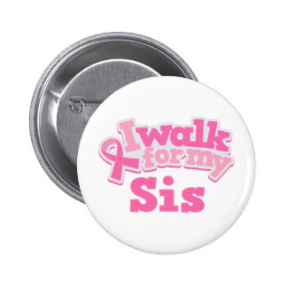 I Walk For My Sis Pinback Button