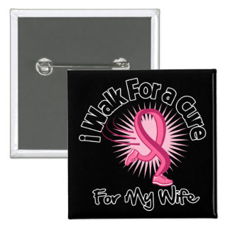 I Walk For My Wife - Breast Cancer Button
