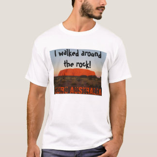 I walked around the rock!, ULURU AUST... T-Shirt