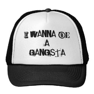 I WANNA BE A GANGSTA TRUCKER HAT