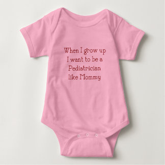 I Wanna Be A Pediatrician Like Mommy Baby T-Shirt