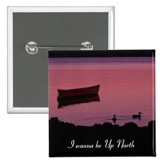I wanna be Up North! 2 Inch Square Button