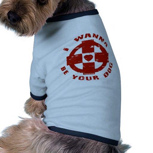 I WANNA BE YOUR DOG DOG TEE SHIRT