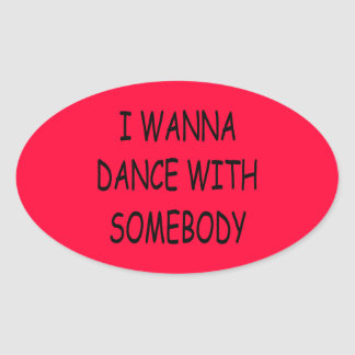 I WANNA DANCE WITH SOMEBODY black Oval Sticker